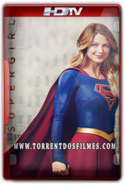 Supergirl 1ª Temporada (2015) Torrent – Dublado e Legendado HDTV